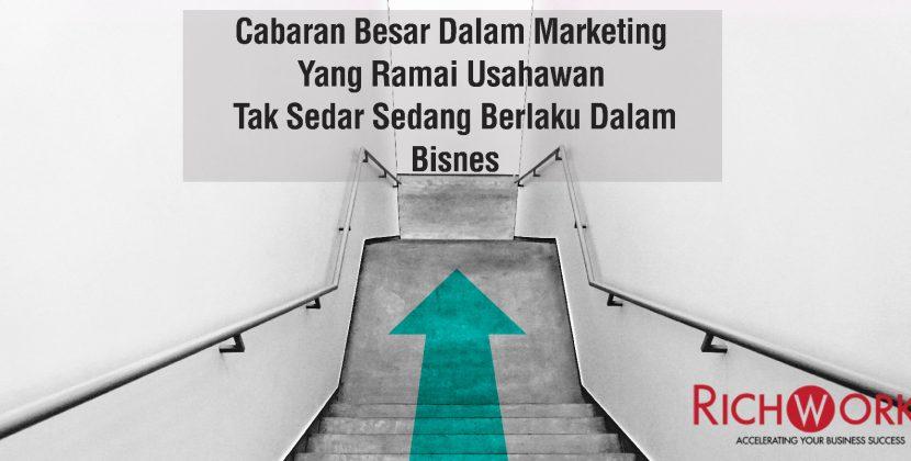Cabaran Besar Dalam Marketing Yang Ramai Usahawan Tak Sedar Sedang Berlaku Dalam Bisnes