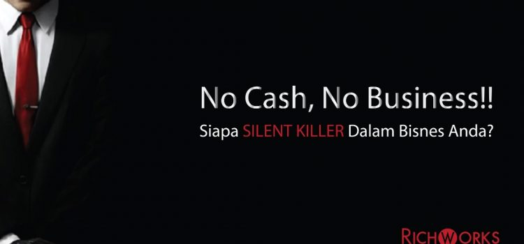 No Cash, No Business!! Siapa Silent Killer Dalam Bisnes Anda?
