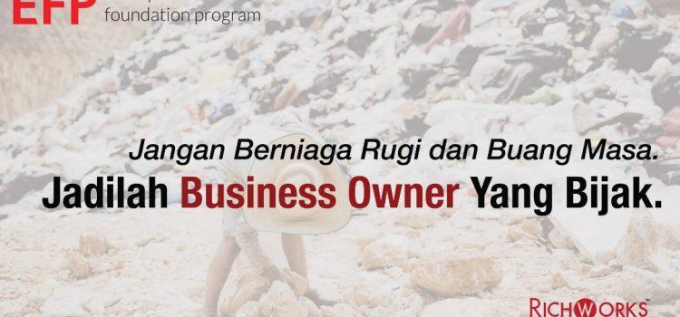 Jangan Berniaga Rugi dan Buang Masa. Jadilah Business Owner Yang Bijak