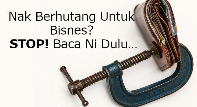 Nak Berhutang Untuk Bisnes? STOP! Baca Ni Dulu…