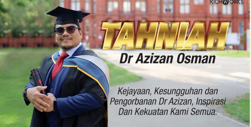 Tahniah Dr Azizan Osman – Kejayaan, Kesungguhan dan Pengorbanan Dr, Inspirasi Dan Kekuatan Kami Semua.