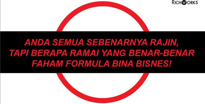 Anda Semua Sebenarnya Rajin, Tapi Berapa Ramai Yang Benar-Benar Faham Formula Bina Bisnes! Anda Nak Tahu?