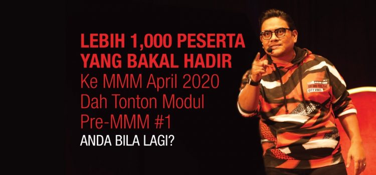Lebih 1,000 Peserta Yang Bakal Hadir Ke MMM April 2020 Dah Tonton Modul Pre-MMM #1. Anda Bila Lagi?